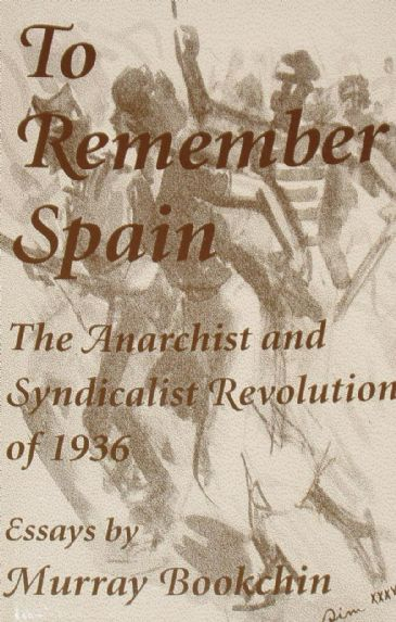 To Remember Spain, The Anarchist and Syndicalist Revolution of 1936
